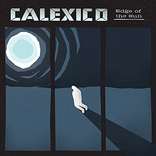 Calexico Edge Of The Sun Edge Of The Sun