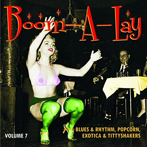 Blues & Rhythm Popcorn Exotica & Tittyshakers Vol. 7 Boom A Lay