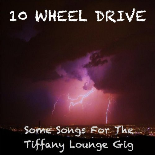 10 Wheel Drive Some Songs For The Tiffany Lou