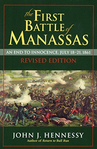 John J. Hennessy The First Battle Of Manassas An End To Innocence July 18 21 1861 Revised