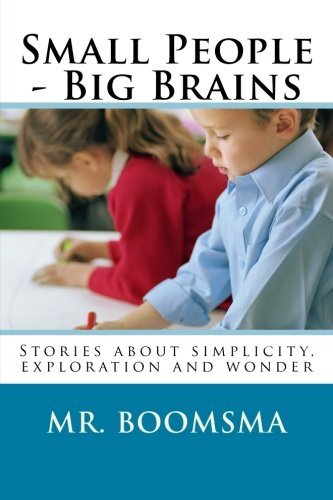 Walter Boomsma Small People Big Brains Stories About Simplicity Exploration And Wonder