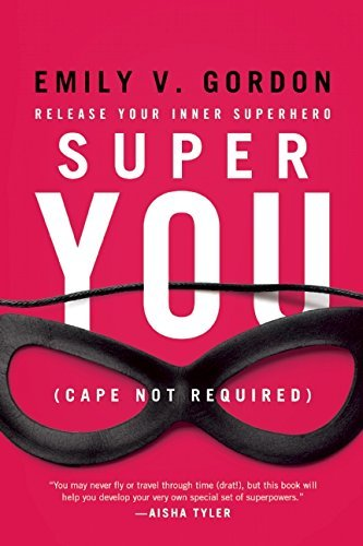 Emily V. Gordon Super You Release Your Inner Superhero