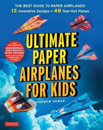 Andrew Dewar Ultimate Paper Airplanes For Kids The Best Guide To Paper Airplanes! Includes Inst