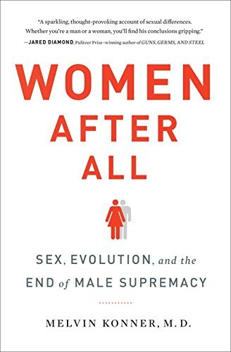 Melvin Konner Women After All Sex Evolution And The End Of Male Supremacy