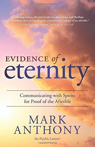 Mark Anthony Evidence Of Eternity Communicating With Spirits For Proof Of The After