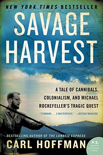 Carl Hoffman Savage Harvest A Tale Of Cannibals Colonialism And Michael Roc