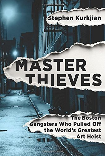 Stephen Kurkjian Master Thieves The Boston Gangsters Who Pulled Off The World's G