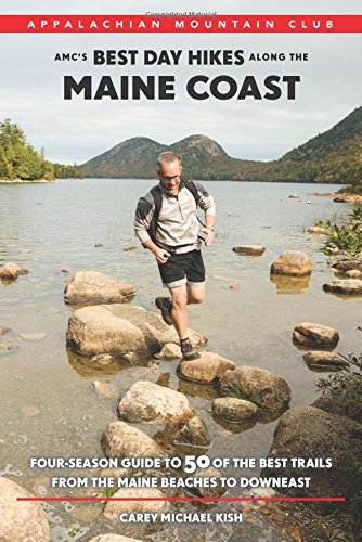 Carey Kish Amc's Best Day Hikes Along The Maine Coast Four Season Guide To 50 Of The Best Trails From T