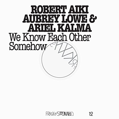 Robert Aiki Aubrey Lowe Frkwys 12 We Know Each Other