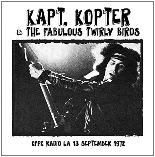 Kapt. Kopter & The Fabulous Twirly Birds Kfpk Radio La 9 13 72