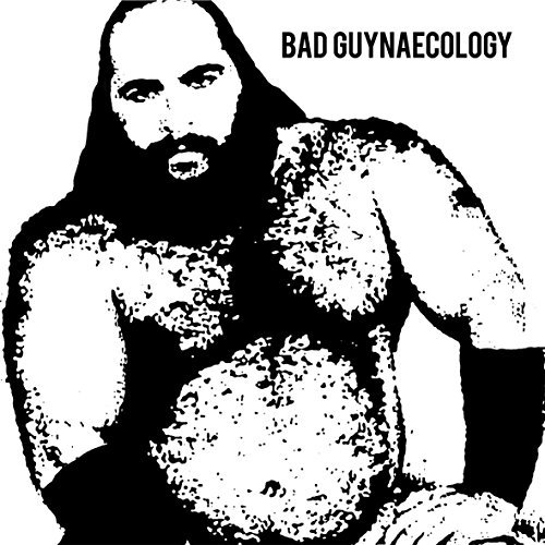 Bad Guys Bad Guynaecology