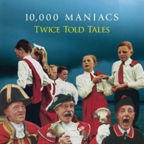 000 Maniacs 10 Twice Told Tales