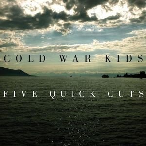 Cold War Kids Five Quick Cuts