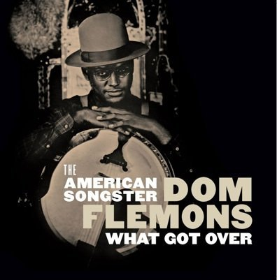 Dom Flemons What Got Over