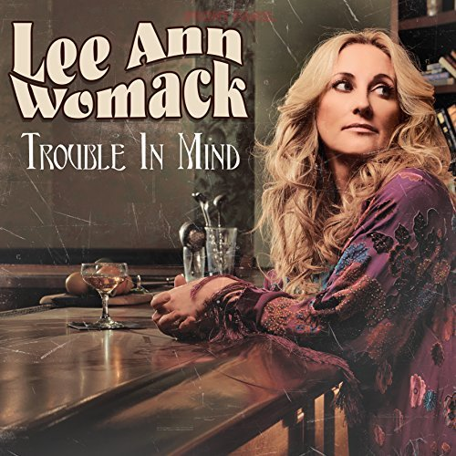 Lee Ann Womack Trouble In Mind