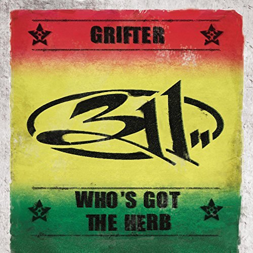 311 Grifter Who's Got The Herb