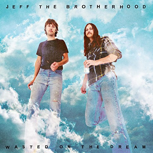 Jeff The Brotherhood Wasted On The Dream Wasted On The Dream