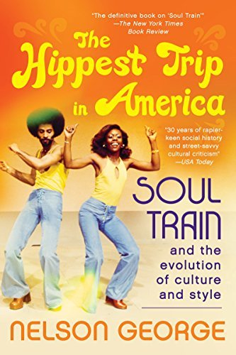 Nelson George The Hippest Trip In America Soul Train And The Evolution Of Culture & Style