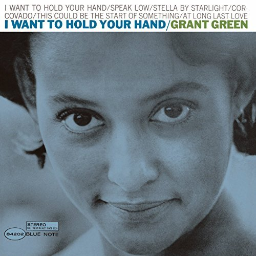 Grant Green I Want To Hold Your Hand I Want To Hold Your Hand