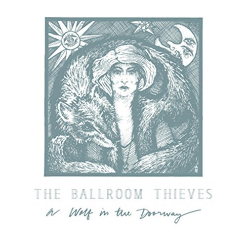 Ballroom Thieves Wolf In The Doorway