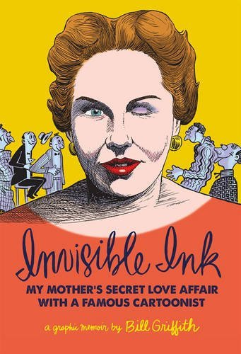 Bill Griffith Invisible Ink My Mother's Love Affair With A Famous Cartoonist