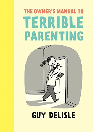 Guy Delisle The Owner's Manual To Terrible Parenting
