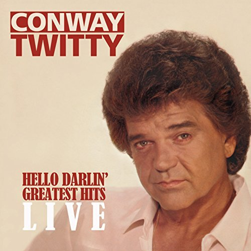 Conway Twitty Hello Darlin' Greatest Hits Live Hello Darlin' Greatest Hits Live