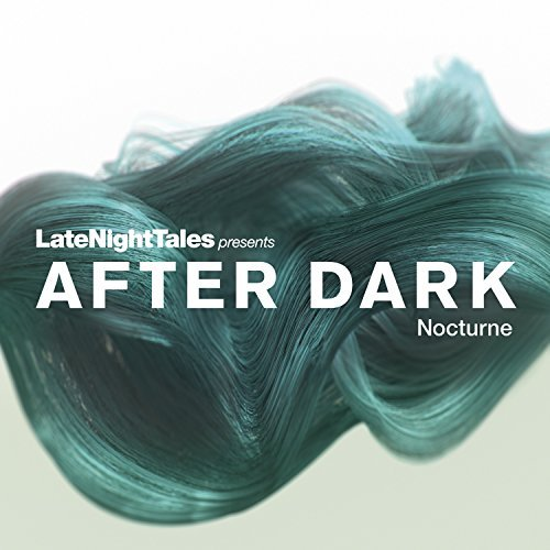 Late Night Tales Presents After Dark Nocturne Late Night Tales Presents After Dark Nocturne