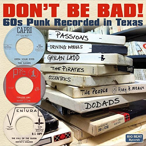 Don't Be Bad! 60's Punk Recorded In Texas Don't Be Bad! 60's Punk Recorded In Texas