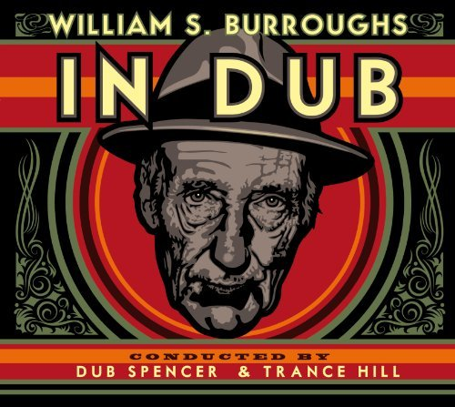 William S. Burroughs In Dub (conducted By Dub Spenc