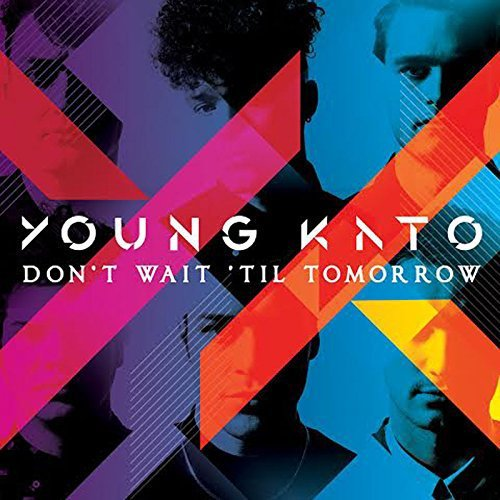 Young Kato Don't Wait Til Tomorrow Don't Wait Til Tomorrow