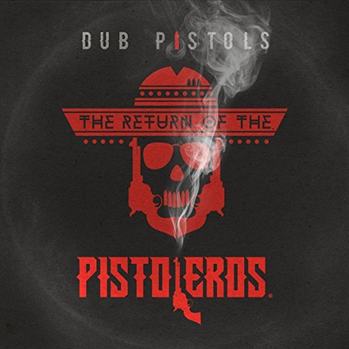 Dub Pistols Return Of The Pistoleros Return Of The Pistoleros
