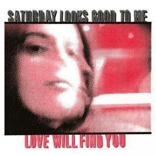 Saturday Looks Good To Me Love Will Find You (limited Ed