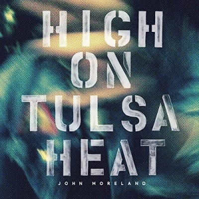 John Moreland High On Tulsa Heat