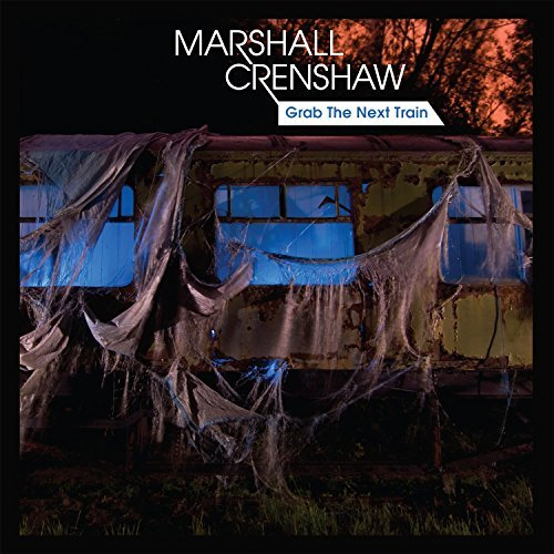 Marshall Crenshaw Grab The Next Train