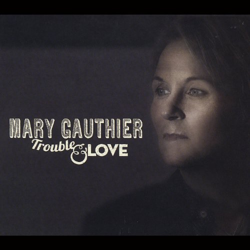 Mary Gauthier Trouble & Love