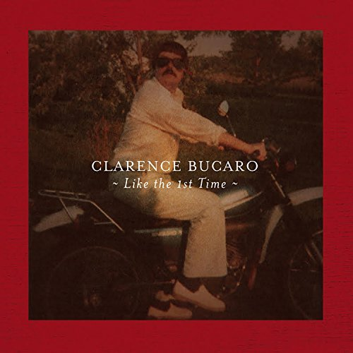Clarence Bucaro Like The 1st Time