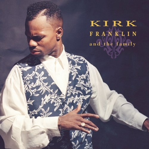Kirk Franklin Kirk Franklin & The Family