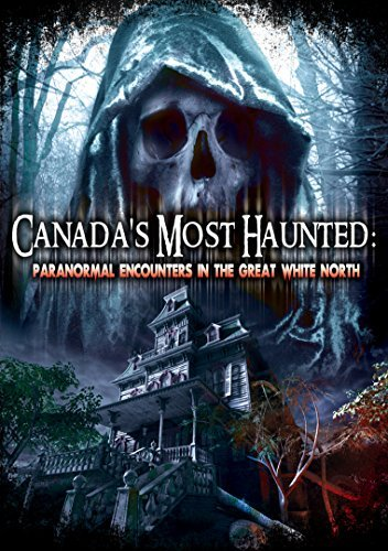 Canadas Most Haunted Paranorm Canadas Most Haunted Paranorm