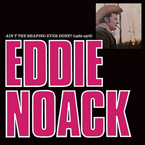 Eddie Noack Ain't The Reaping Ever Done (1 Ain't The Reaping Ever Done? 1962 1976