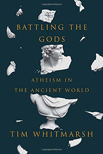 Tim Whitmarsh Battling The Gods Atheism In The Ancient World