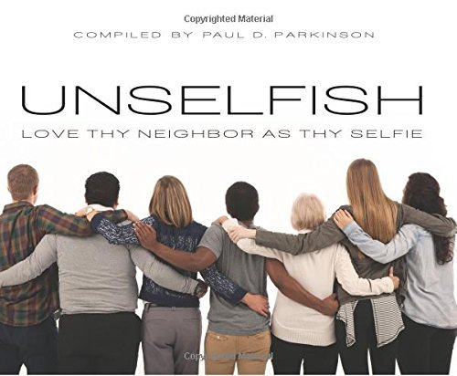 Paul D. Parkinson Unselfish Love Thy Neighbor As Thy Selfie
