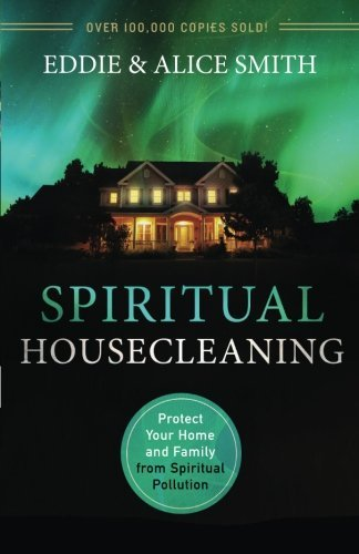 Eddie Smith Spiritual Housecleaning Protect Your Home And Family From Spiritual Pollu 0003 Edition;