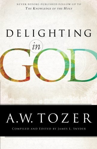 A. W. Tozer Delighting In God