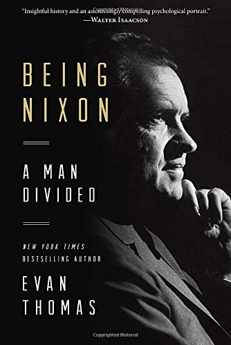 Evan Thomas Being Nixon A Man Divided