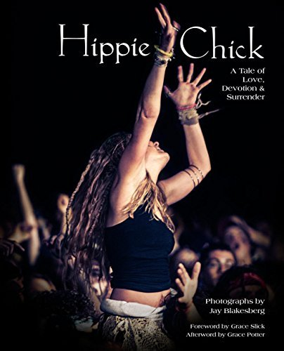 Jay Blakesberg Hippie Chick A Tale Of Love Devotion & Surrender