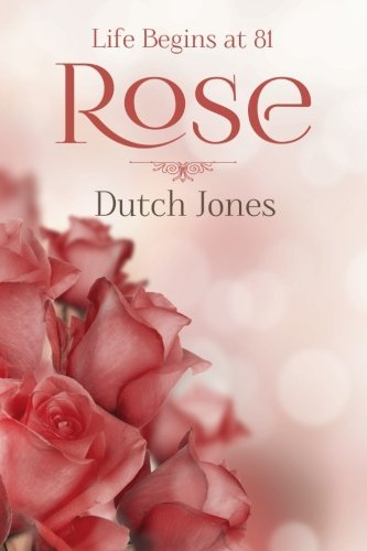Dutch Jones Rose Life Begins At 81