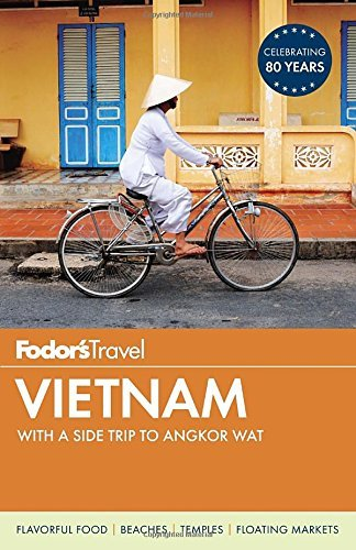 Fodor's Travel Guides Fodor's Vietnam With A Side Trip To Angkor Wat