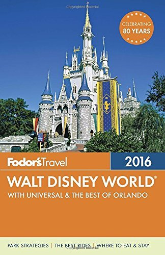 Fodor's Travel Guides Fodor's Walt Disney World 2016 With Universal & The Best Of Orlando 2016