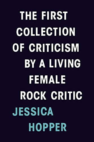 Jessica Hopper The First Collection Of Criticism By A Living Fema